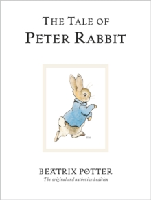 The Tale Of Peter Rabbit : The original and authorized edition