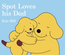 Spot Loves His Dad, Board book Book