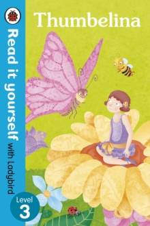 Thumbelina - Read it Yourself with Ladybird : Thumbelina - Read it yourself with Ladybird: Level 3 Level 3, Paperback Book