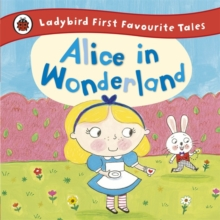 Alice in Wonderland: Ladybird First Favourite Tales, Hardback Book