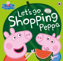 Peppa Pig: Let's Go Shopping Peppa, Paperback Book