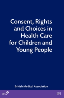 Consent, Rights and Choices in Health Care for Children and Young People, Paperback Book