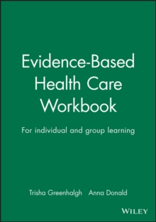Evidence Based Health Care Workbook : Understanding Research : for Individual and Group Learning, Paperback Book