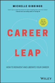 Career Leap : How to Reinvent and Liberate Your Career