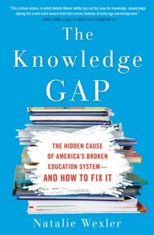 The Knowledge Gap : The Hidden Cause of America's Broken Education System - And How To Fix It, Paperback / softback Book