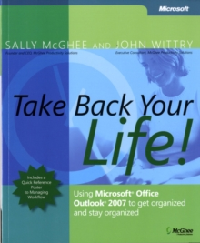 Take Back Your Life! : Using Microsoft Office Outlook 2007 to Get Organized and Stay Organized, Paperback Book