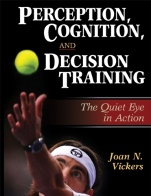 Perception, Cognition, and Decision Training:The Quiet Eye in Act, Hardback Book