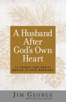 A Husband After God's Own Heart : 12 Things That Really Matter in Your Marriage
