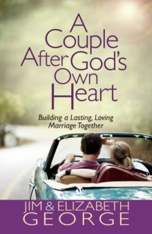 A Couple After God's Own Heart : Building a Lasting, Loving Marriage Together