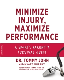 Minimize Injury, Maximize Performance : A Sports Parent's Survival Guide, Paperback / softback Book