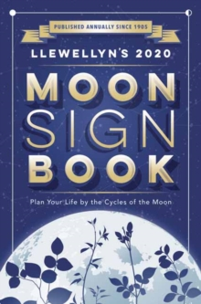 Llewellyn's 2020 Moon Sign Book : Plan Your Life by the Cycles of the Moon, Paperback / softback Book