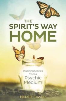 Spirit's Way Home,The : Inspiring Stories from a Psychic Medium, Paperback / softback Book