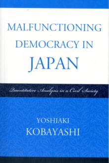Malfunctioning Democracy in Japan : Quantitative Analysis in a Civil Society, Paperback Book