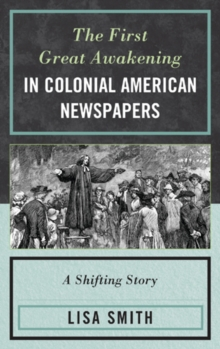 The First Great Awakening in Colonial American Newspapers : A Shifting Story