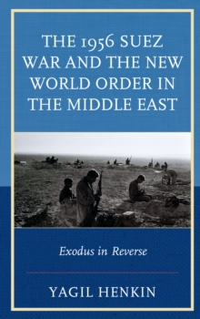 The 1956 Suez War and the New World Order in the Middle East : Exodus in Reverse, Hardback Book