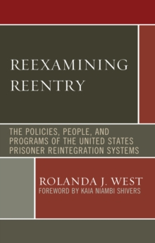 Reexamining Reentry : The Policies, People, and Programs of the United States Prisoner Reintegration Systems, Hardback Book