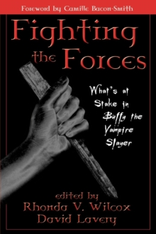 Fighting the Forces : What's at Stake in Buffy the Vampire Slayer, Paperback Book