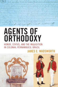 Agents of Orthodoxy : Honor, Status, and the Inquisition in Colonial Pernambuco, Brazil, Paperback / softback Book