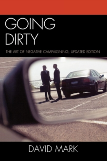 Going Dirty : The Art of Negative Campaigning, Paperback / softback Book