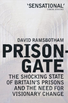 Prisongate : The Shocking State Of Britain's Prisons & The Need For Visionary Change, Paperback Book