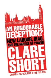 An Honourable Deception? : New Labour, Iraq, and the Misuse of Power, Paperback Book
