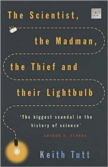 The Scientist, The Madman, The Thief And Their Lightbulb : The Search For Free Energy, Paperback Book
