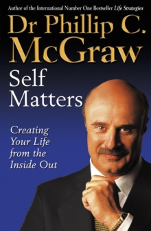 Self Matters : Creating Your Life from the Inside Out, Paperback Book