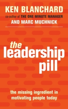 The Leadership Pill : The Missing Ingredient in Motivating People Today, Paperback Book