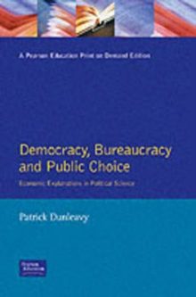 Democracy, Bureaucracy and Public Choice : Economic Approaches in Political Science, Paperback Book