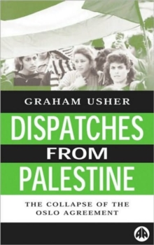 Dispatches From Palestine : The Rise and Fall of the Oslo Peace Process, Paperback / softback Book