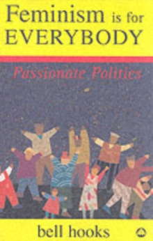 Feminism is for Everybody : Passionate Politics, Paperback Book
