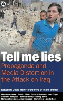 Tell Me Lies : Propaganda and Media Distortion in the Attack on Iraq, Paperback Book
