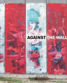 Against the Wall : The Art of Resistance in Palestine, Paperback Book