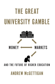 The Great University Gamble : Money, Markets and the Future of Higher Education, Paperback Book