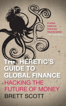 The Heretic's Guide to Global Finance : Hacking the Future of Money, Paperback Book