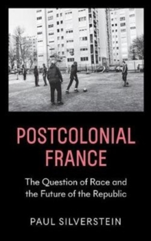 Postcolonial France : Race, Islam, and the Future of the Republic, Paperback / softback Book