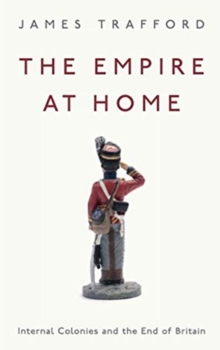 The Empire at Home : Internal Colonies and the End of Britain, Paperback / softback Book