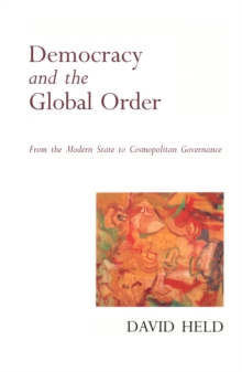 Democracy and the Global Order : From the Modern State to Cosmopolitan Governance, Paperback Book