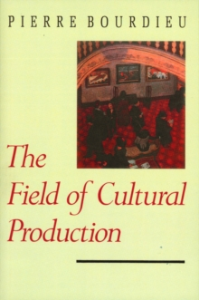 The Field of Cultural Production : Essays on Art and Literature, Paperback Book