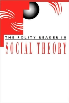 The Polity Reader in Social Theory, Paperback / softback Book