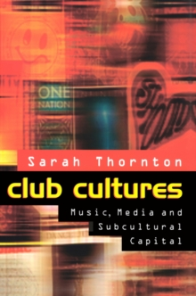 Club Cultures : Music, Media and Subcultural Capital, Paperback Book