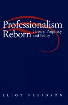 Professionalism Reborn : Theory, Prophecy and Policy, Paperback / softback Book