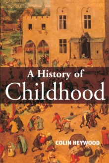 A History of Childhood : Children and Childhood in the West from Medieval to Modern Times, Paperback Book
