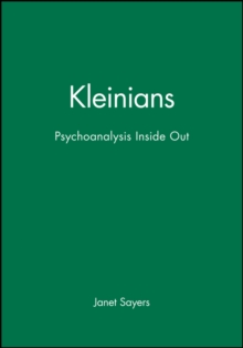 The Kleinians : Psychoanalysis Inside Out, Paperback / softback Book