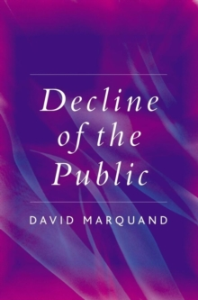 The Decline of the Public : The Hollowing Out of Citizenship, Paperback Book