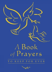 A Book of Prayers to Keep for Ever : To Keep for Always, Hardback Book