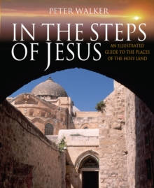 In the Steps of Jesus : An Illustrated Guide to the Places of the Holy Land, Paperback Book