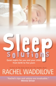 Sleep Solutions : Quiet Nights for You and Your Child from Birth to Five Years, Paperback Book