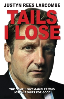 Tails I Lose : The Compulsive Gambler Who Lost His Shirt for Good, Paperback Book