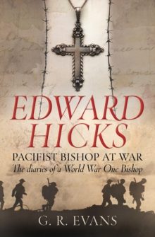 Edward Hicks: Pacifist Bishop at War : The Diaries of a World War One Bishop, Paperback Book